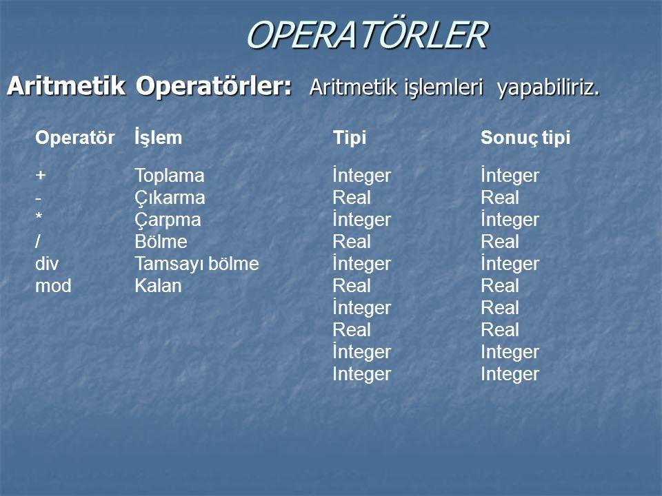 OPERATÖRLER Aritmetik Operatörler: Aritmetik işlemleri yapabiliriz. OperatörİşlemTipiSonuç tipi + - * / div mod Toplama Çıkarma Çarpma Bölme Tamsayı b