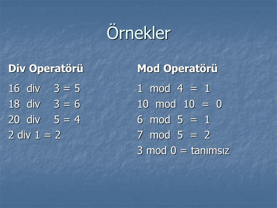 Örnekler Div Operatörü Mod Operatörü 16 div 3 = 5 18 div 3 = 6 20 div 5 = 4 2 div 1 = 2 1 mod 4 = 1 10 mod 10 = 0 6 mod 5 = 1 7 mod 5 = 2 3 mod 0 = ta