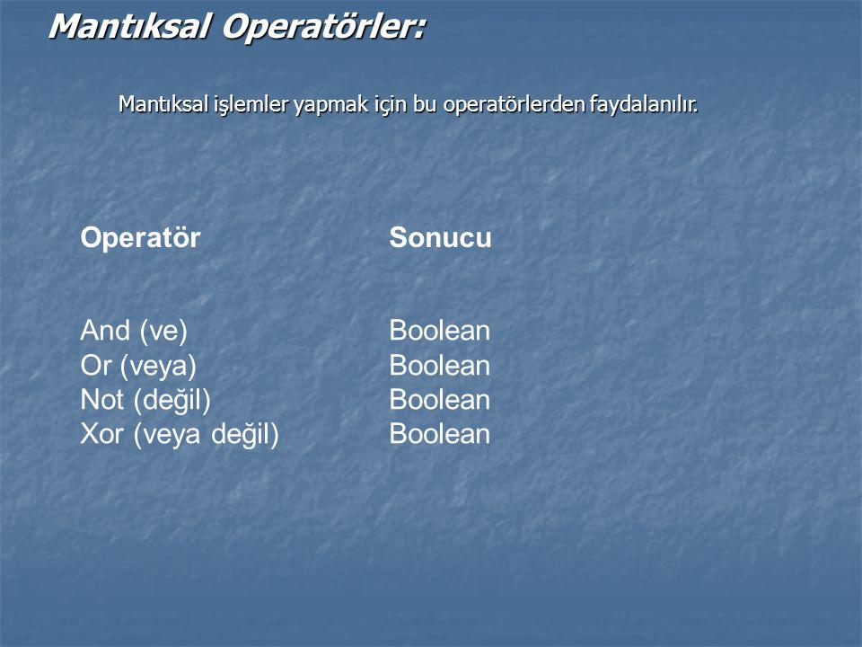 Mantıksal Operatörler: OperatörSonucu And (ve) Or (veya) Not (değil) Xor (veya değil) Boolean Mantıksal işlemler yapmak için bu operatörlerden faydala