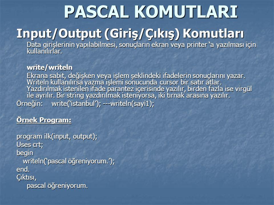 PASCAL KOMUTLARI Input/Output (Giriş/Çıkış) Komutları Data girişlerinin yapılabilmesi, sonuçların ekran veya printer 'a yazılması için kullanılırlar.