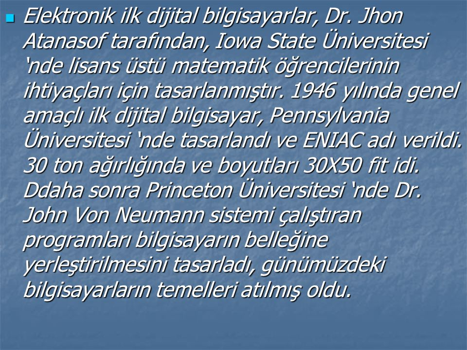 Elektronik ilk dijital bilgisayarlar, Dr. Jhon Atanasof tarafından, Iowa State Üniversitesi 'nde lisans üstü matematik öğrencilerinin ihtiyaçları için