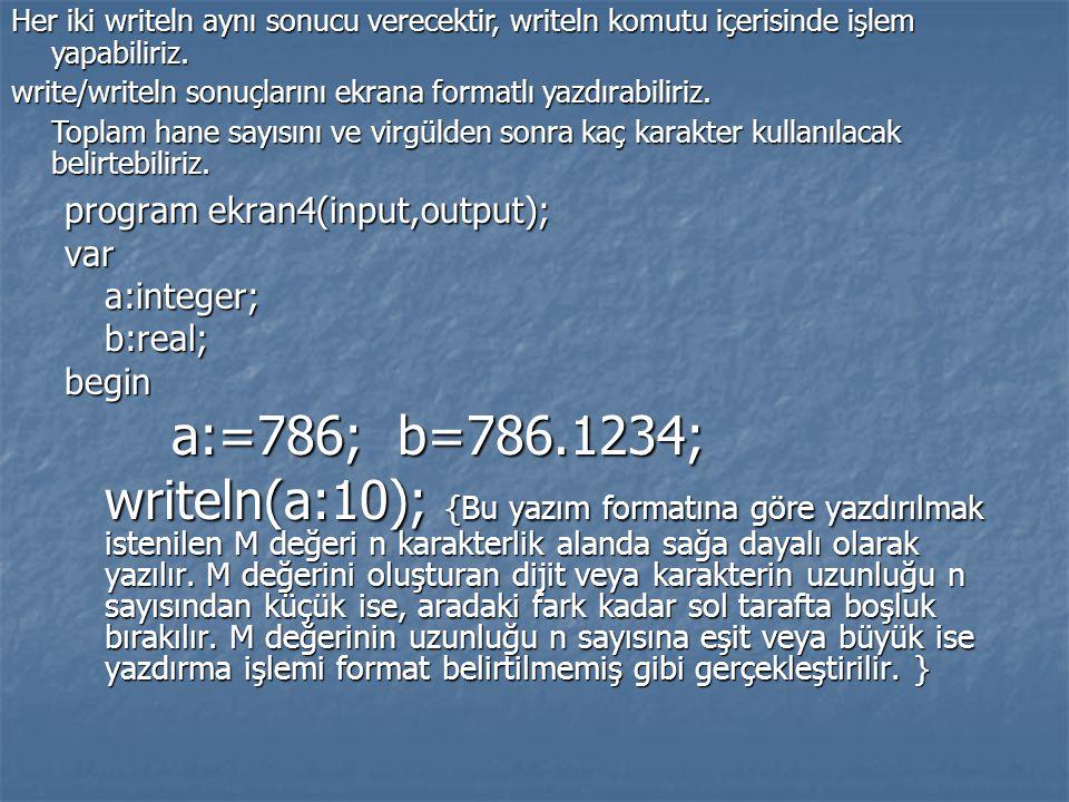 program ekran4(input,output); vara:integer;b:real;begin a:=786; b=786.1234; writeln(a:10); {Bu yazım formatına göre yazdırılmak istenilen M değeri n k