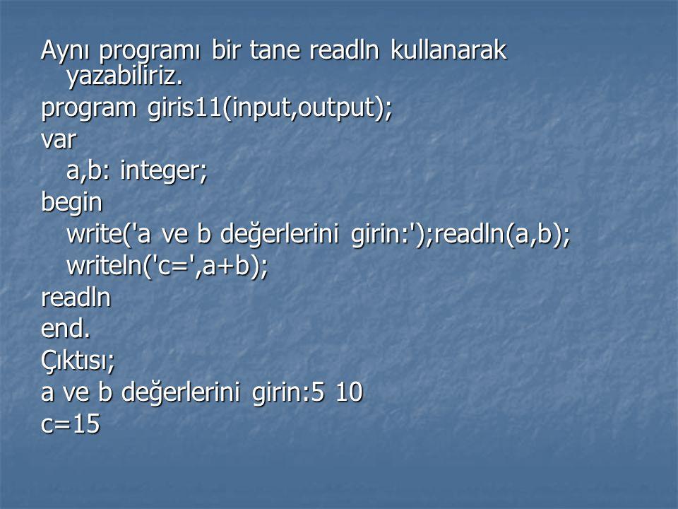 Aynı programı bir tane readln kullanarak yazabiliriz. program giris11(input,output); var a,b: integer; begin write('a ve b değerlerini girin:');readln
