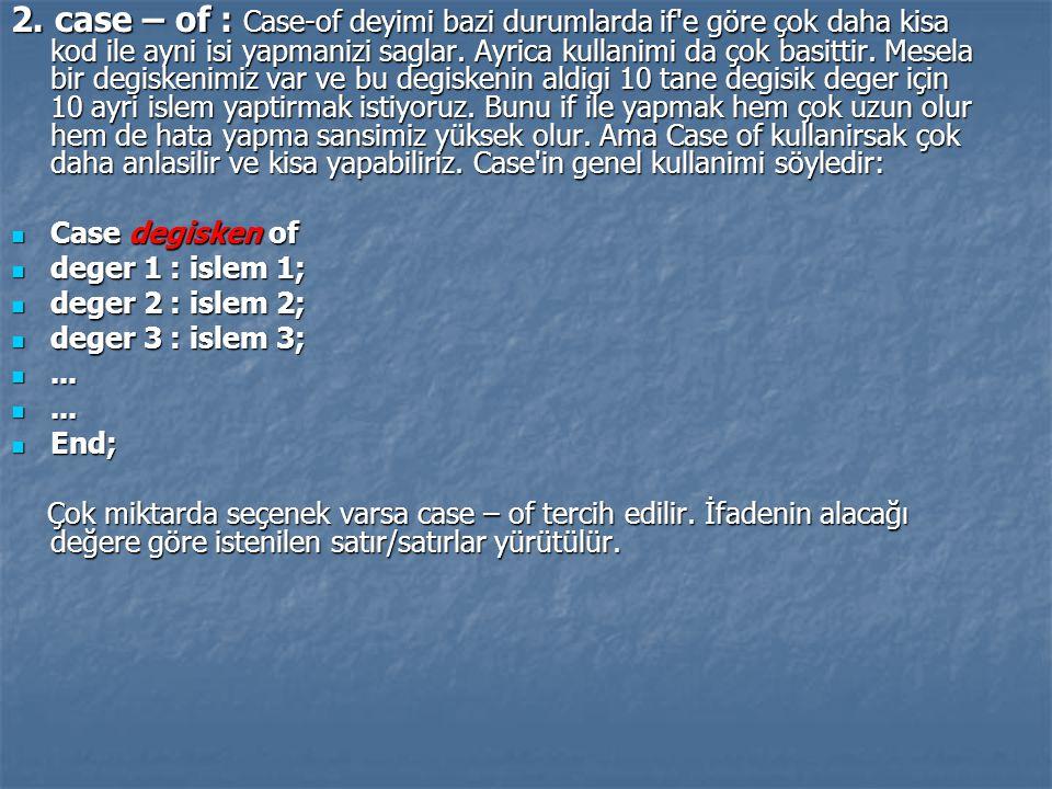 2. case – of : Case-of deyimi bazi durumlarda if'e göre çok daha kisa kod ile ayni isi yapmanizi saglar. Ayrica kullanimi da çok basittir. Mesela bir