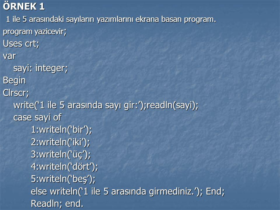 ÖRNEK 1 1 ile 5 arasındaki sayıların yazımlarını ekrana basan program. 1 ile 5 arasındaki sayıların yazımlarını ekrana basan program. program yazicevi