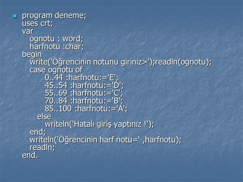 program deneme; uses crt; var ognotu : word; harfnotu :char; begin write('Öğrencinin notunu giriniz>');readln(ognotu); case ognotu of 0..44 :harfnotu: