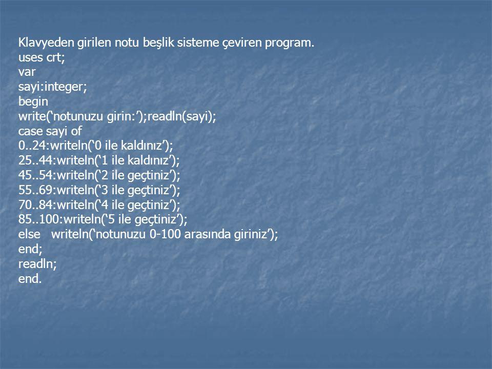 Klavyeden girilen notu beşlik sisteme çeviren program. uses crt; var sayi:integer; begin write('notunuzu girin:');readln(sayi); case sayi of 0..24:wri