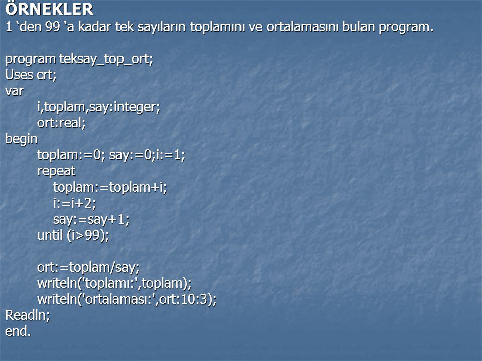 ÖRNEKLER 1 'den 99 'a kadar tek sayıların toplamını ve ortalamasını bulan program. program teksay_top_ort; Uses crt; vari,toplam,say:integer;ort:real;