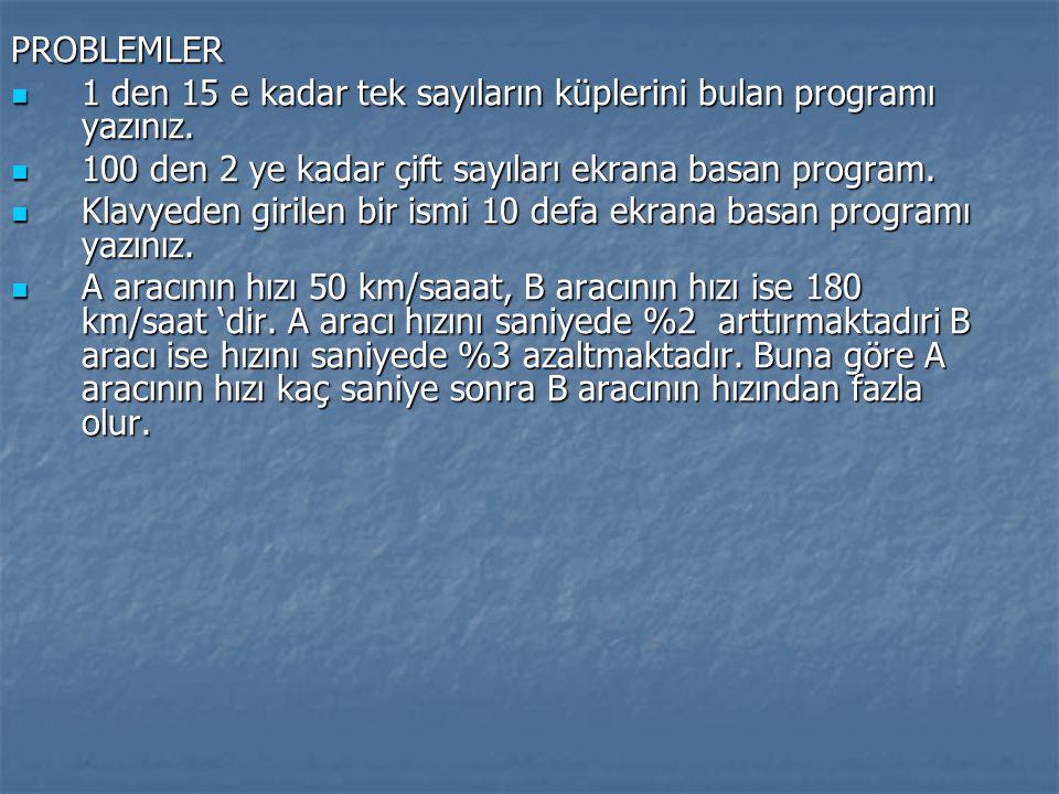 PROBLEMLER 1 den 15 e kadar tek sayıların küplerini bulan programı yazınız. 1 den 15 e kadar tek sayıların küplerini bulan programı yazınız. 100 den 2