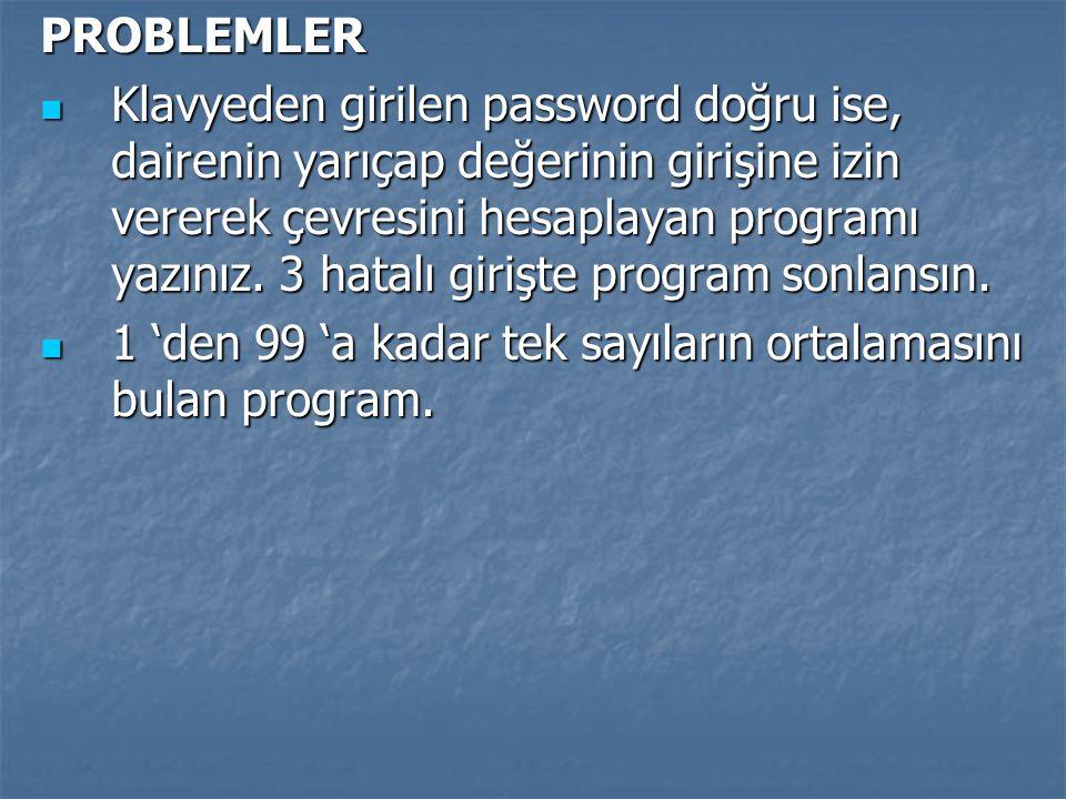 PROBLEMLER Klavyeden girilen password doğru ise, dairenin yarıçap değerinin girişine izin vererek çevresini hesaplayan programı yazınız. 3 hatalı giri