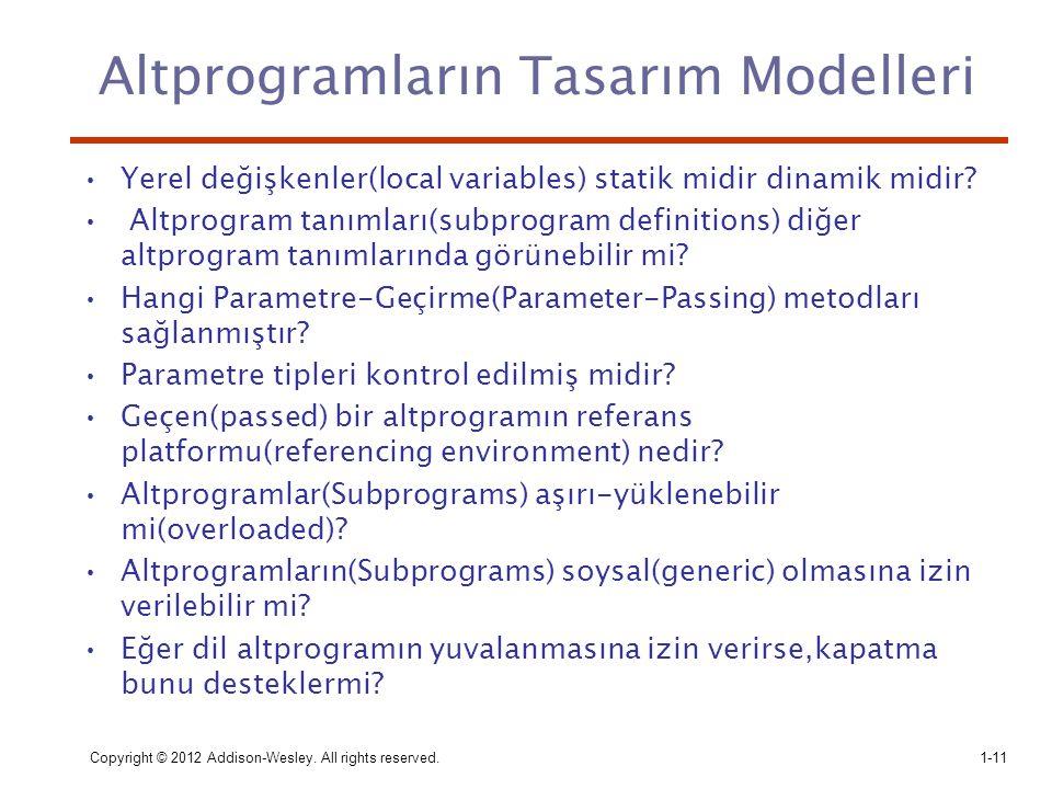 Copyright © 2012 Addison-Wesley. All rights reserved.1-11 Altprogramların Tasarım Modelleri Yerel değişkenler(local variables) statik midir dinamik mi