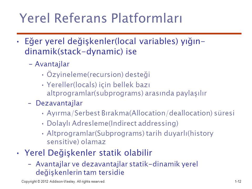 Copyright © 2012 Addison-Wesley. All rights reserved.1-12 Yerel Referans Platformları Eğer yerel değişkenler(local variables) yığın- dinamik(stack-dyn