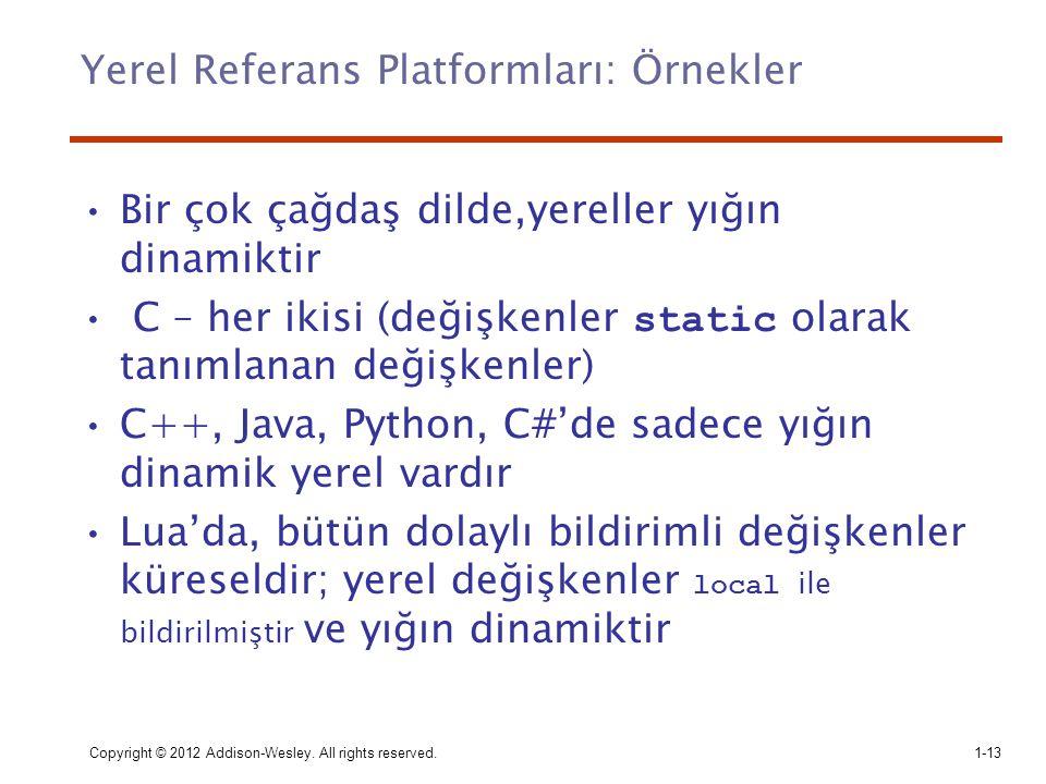 Yerel Referans Platformları: Örnekler Bir çok çağdaş dilde,yereller yığın dinamiktir C – her ikisi (değişkenler static olarak tanımlanan değişkenler)