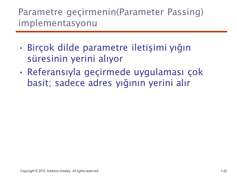 Copyright © 2012 Addison-Wesley. All rights reserved.1-22 Parametre geçirmenin(Parameter Passing) implementasyonu Birçok dilde parametre iletişimi yığ