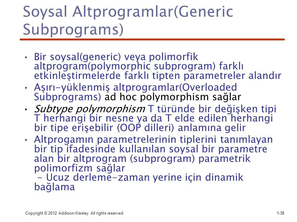 Copyright © 2012 Addison-Wesley. All rights reserved.1-38 Soysal Altprogramlar(Generic Subprograms) Bir soysal(generic) veya polimorfik altprogram(pol