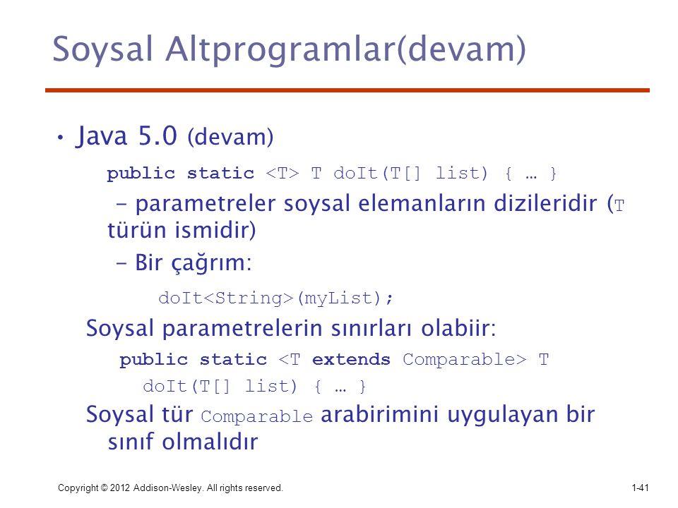 Soysal Altprogramlar(devam) Java 5.0 (devam) public static T doIt(T[] list) { … } - parametreler soysal elemanların dizileridir ( T türün ismidir) - B