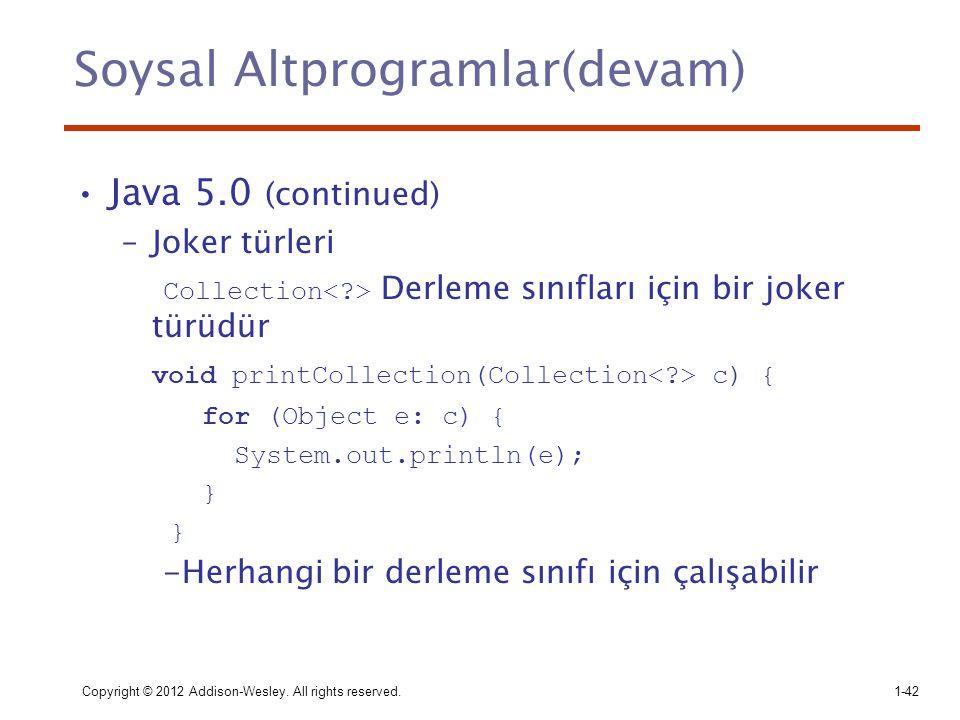 Soysal Altprogramlar(devam) Java 5.0 (continued) –Joker türleri Collection Derleme sınıfları için bir joker türüdür void printCollection(Collection c)