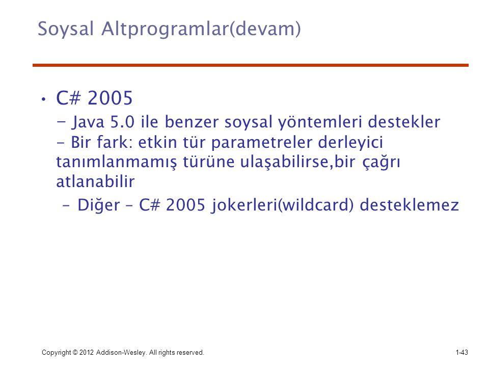 Copyright © 2012 Addison-Wesley. All rights reserved.1-43 Soysal Altprogramlar(devam) C# 2005 - Java 5.0 ile benzer soysal yöntemleri destekler - Bir