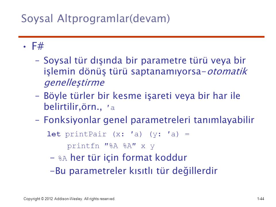 Soysal Altprogramlar(devam) F# –Soysal tür dışında bir parametre türü veya bir işlemin dönüş türü saptanamıyorsa-otomatik genelleştirme –Böyle türler