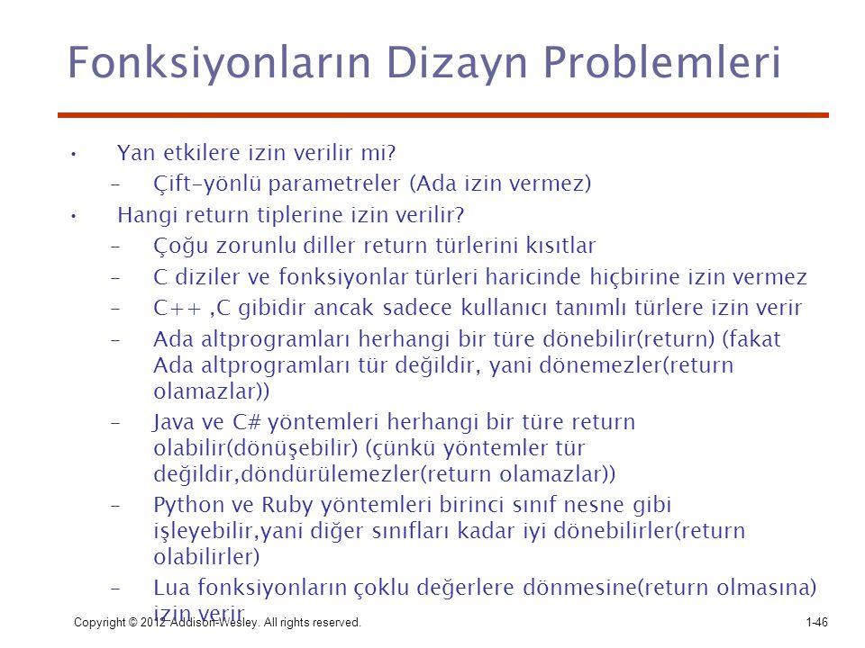 Copyright © 2012 Addison-Wesley. All rights reserved.1-46 Fonksiyonların Dizayn Problemleri Yan etkilere izin verilir mi? –Çift-yönlü parametreler (Ad