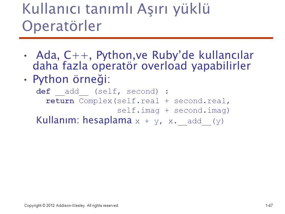 Copyright © 2012 Addison-Wesley. All rights reserved.1-47 Kullanıcı tanımlı Aşırı yüklü Operatörler Ada, C++, Python,ve Ruby'de kullancılar daha fazla