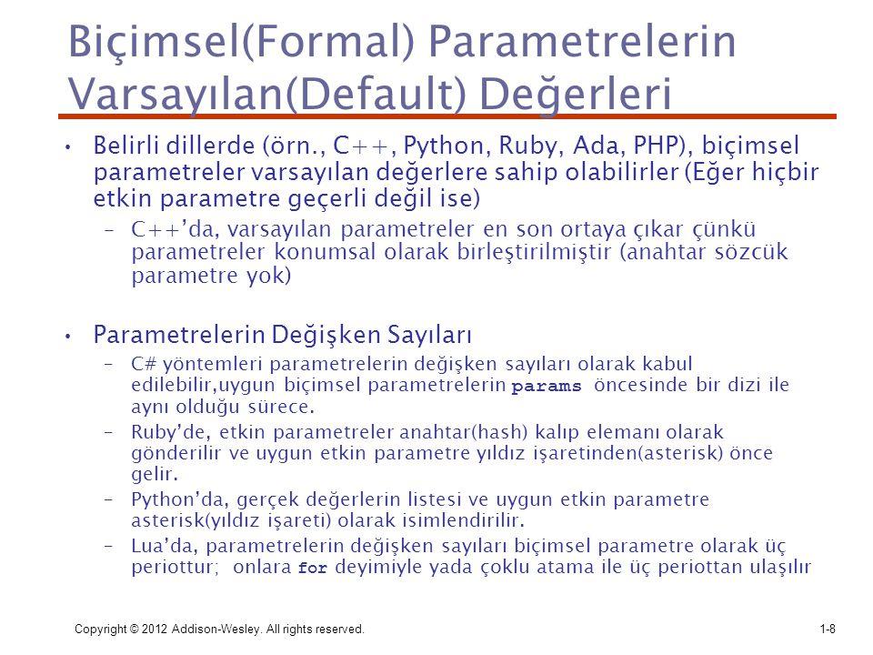 Copyright © 2012 Addison-Wesley. All rights reserved.1-8 Biçimsel(Formal) Parametrelerin Varsayılan(Default) Değerleri Belirli dillerde (örn., C++, Py