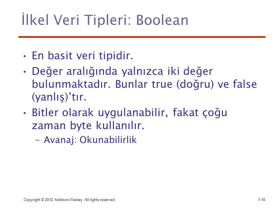 Copyright © 2012 Addison-Wesley. All rights reserved.1-10 İlkel Veri Tipleri: Boolean En basit veri tipidir. Değer aralığında yalnızca iki değer bulun