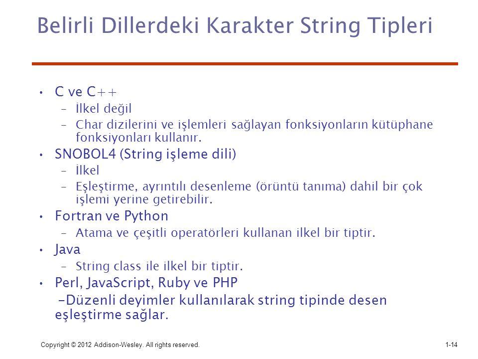 Copyright © 2012 Addison-Wesley. All rights reserved.1-14 Belirli Dillerdeki Karakter String Tipleri C ve C++ –İlkel değil –Char dizilerini ve işlemle