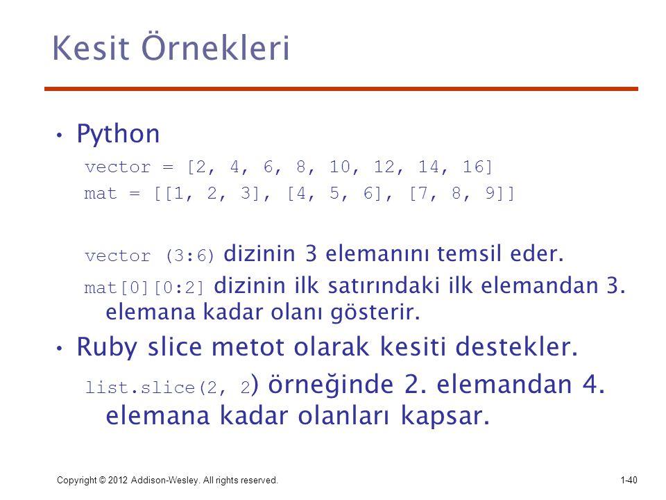 Copyright © 2012 Addison-Wesley. All rights reserved.1-40 Kesit Örnekleri Python vector = [2, 4, 6, 8, 10, 12, 14, 16] mat = [[1, 2, 3], [4, 5, 6], [7