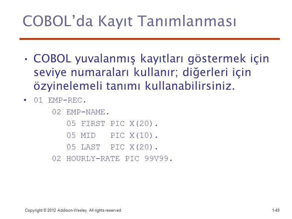 Copyright © 2012 Addison-Wesley. All rights reserved.1-49 COBOL'da Kayıt Tanımlanması COBOL yuvalanmış kayıtları göstermek için seviye numaraları kull