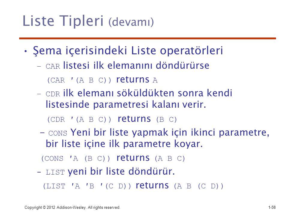 Liste Tipleri (devamı) Şema içerisindeki Liste operatörleri –CAR listesi ilk elemanını döndürürse (CAR ′(A B C)) returns A –CDR ilk elemanı söküldükte