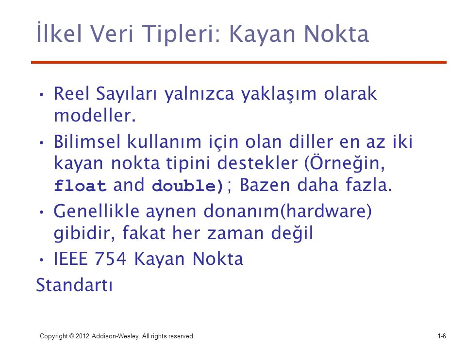 IEEE 754 Kayan Nokta Standartı Copyright © 2012 Addison-Wesley. All rights reserved.1-7