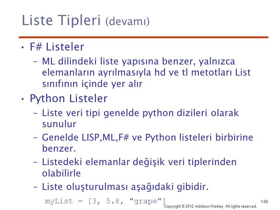 Liste Tipleri (devamı) F# Listeler –ML dilindeki liste yapısına benzer, yalnızca elemanların ayrılmasıyla hd ve tl metotları List sınıfının içinde yer