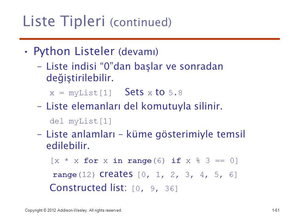 """Liste Tipleri (continued) Python Listeler (devamı) –Liste indisi """"0""""dan başlar ve sonradan değiştirilebilir. x = myList[1] Sets x to 5.8 –Liste eleman"""