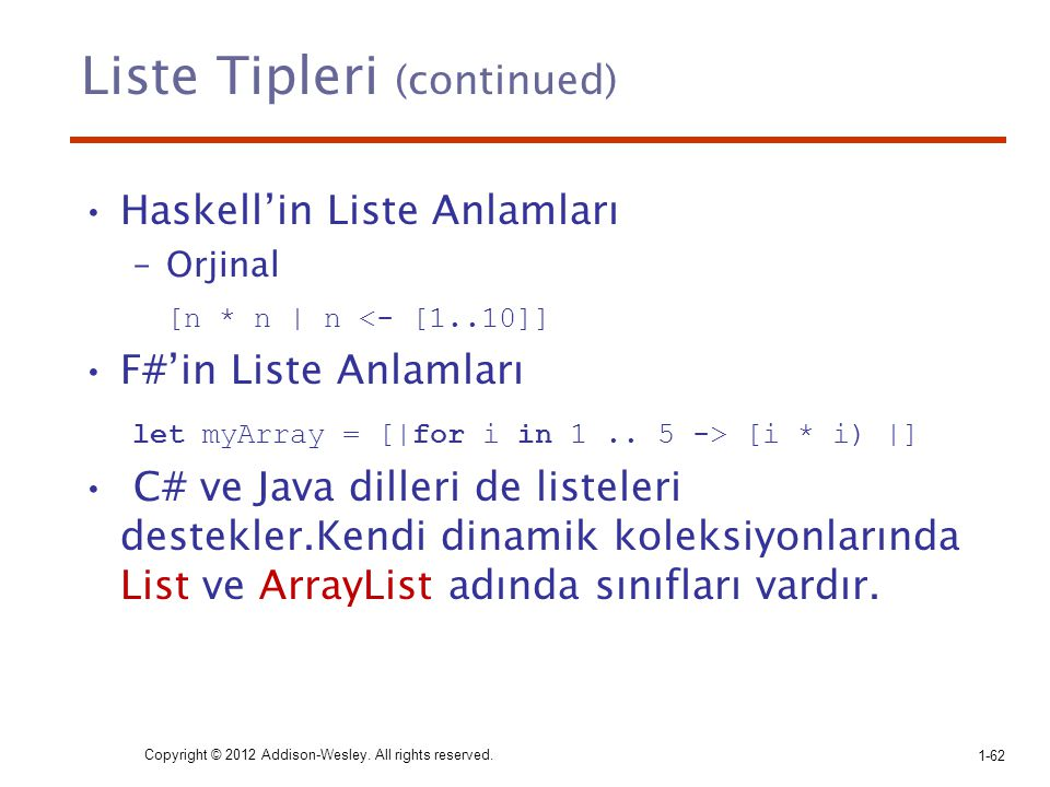Liste Tipleri (continued) Haskell'in Liste Anlamları –Orjinal [n * n | n <- [1..10]] F#'in Liste Anlamları let myArray = [|for i in 1.. 5 -> [i * i) |