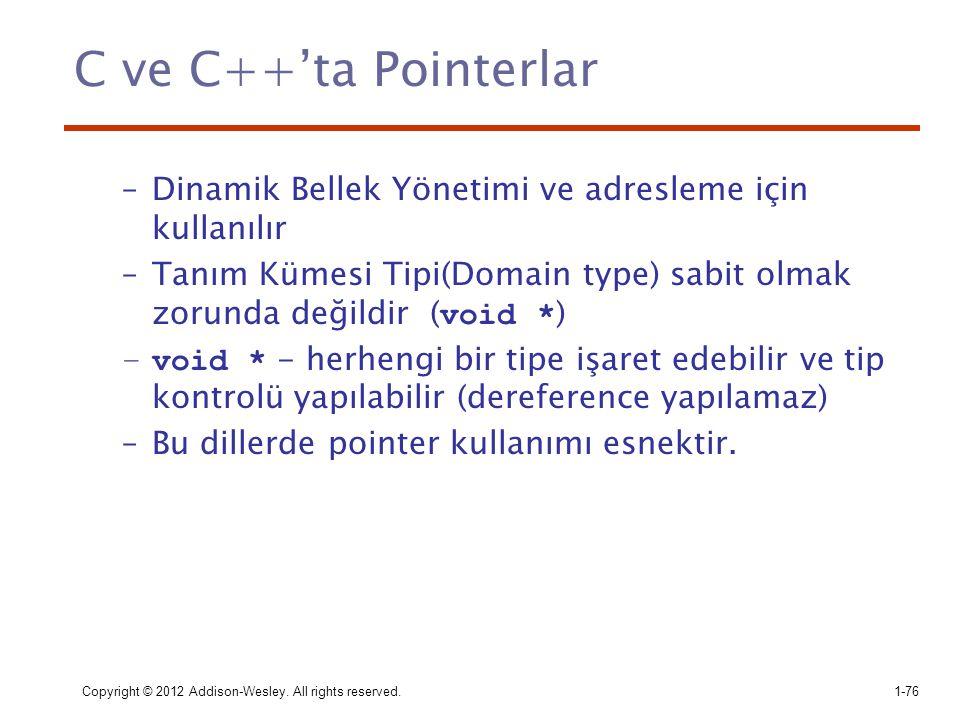Copyright © 2012 Addison-Wesley. All rights reserved.1-76 C ve C++'ta Pointerlar –Dinamik Bellek Yönetimi ve adresleme için kullanılır –Tanım Kümesi T
