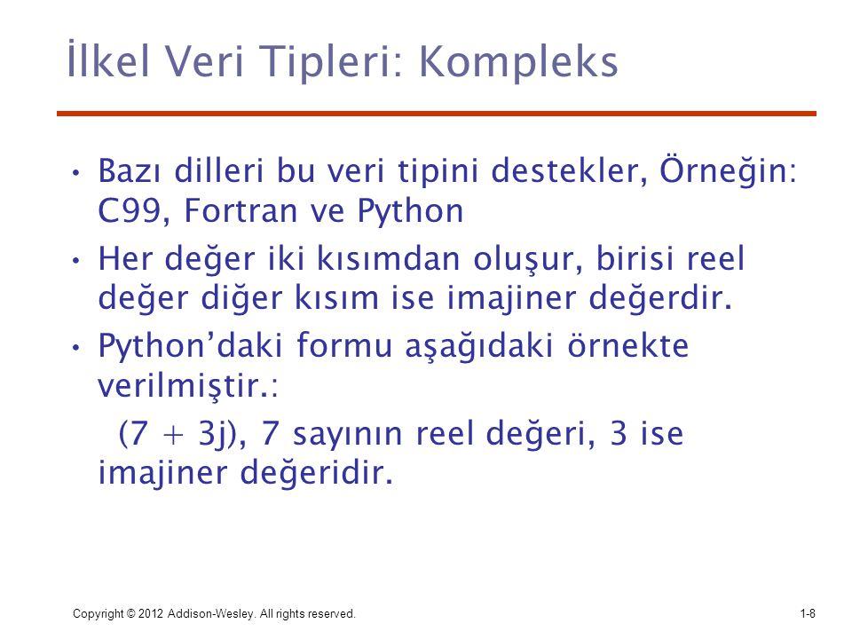 Copyright © 2012 Addison-Wesley. All rights reserved.1-8 İlkel Veri Tipleri: Kompleks Bazı dilleri bu veri tipini destekler, Örneğin: C99, Fortran ve