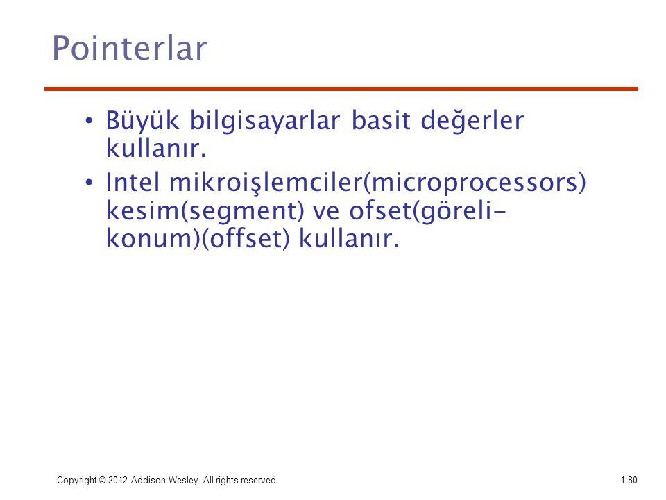 Copyright © 2012 Addison-Wesley. All rights reserved.1-80 Pointerlar Büyük bilgisayarlar basit değerler kullanır. Intel mikroişlemciler(microprocessor