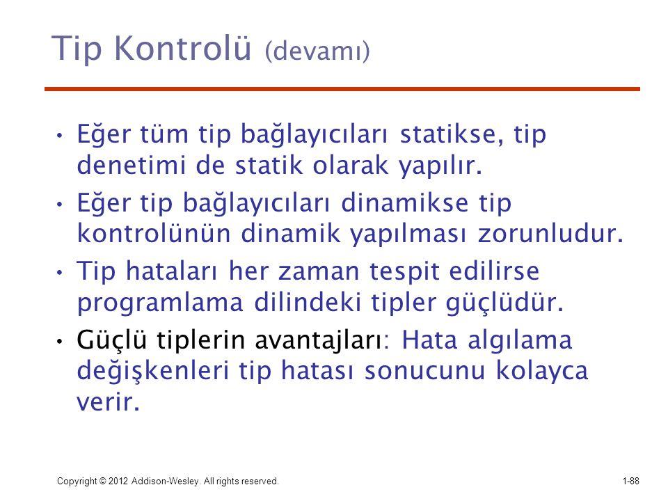 Tip Kontrolü (devamı) Eğer tüm tip bağlayıcıları statikse, tip denetimi de statik olarak yapılır. Eğer tip bağlayıcıları dinamikse tip kontrolünün din