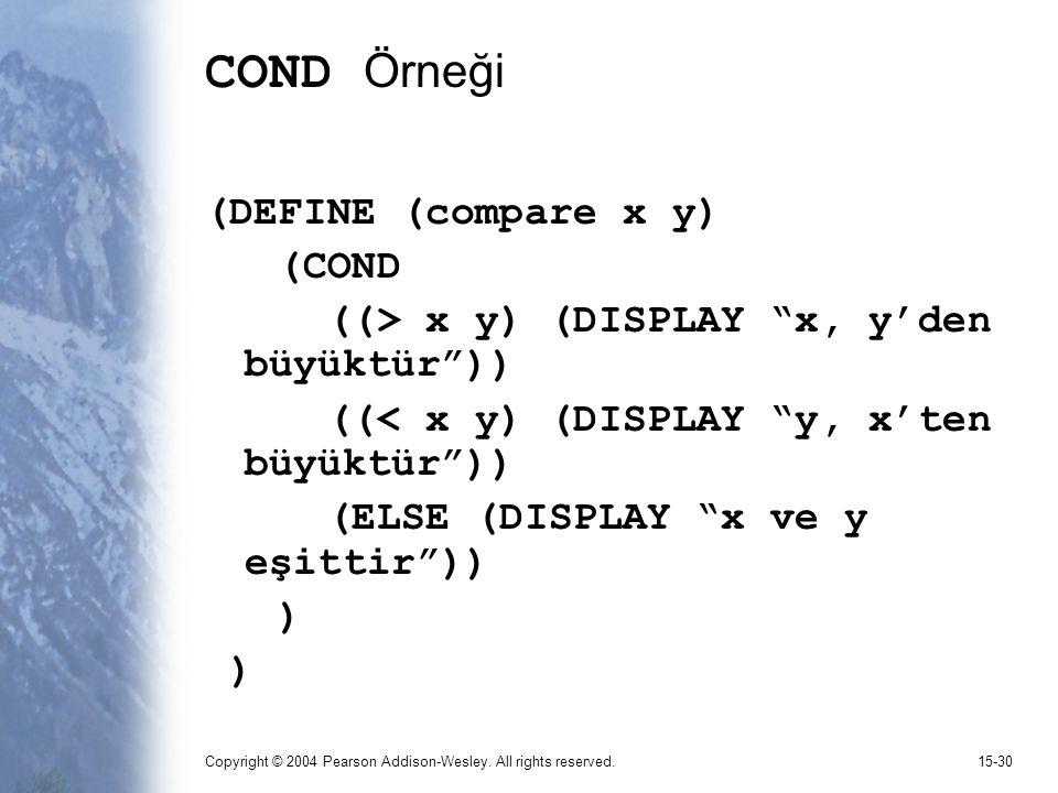 """Copyright © 2004 Pearson Addison-Wesley. All rights reserved.15-30 COND Örneği (DEFINE (compare x y) (COND ((> x y) (DISPLAY """"x, y'den büyüktür"""")) ((<"""