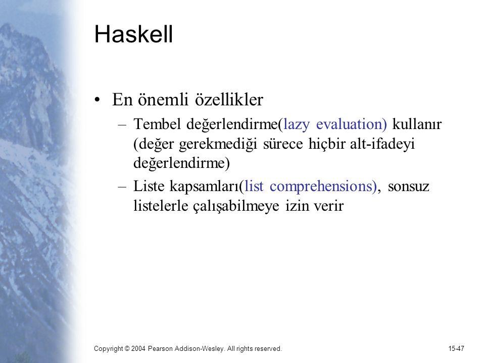 Copyright © 2004 Pearson Addison-Wesley. All rights reserved.15-47 Haskell En önemli özellikler –Tembel değerlendirme(lazy evaluation) kullanır (değer