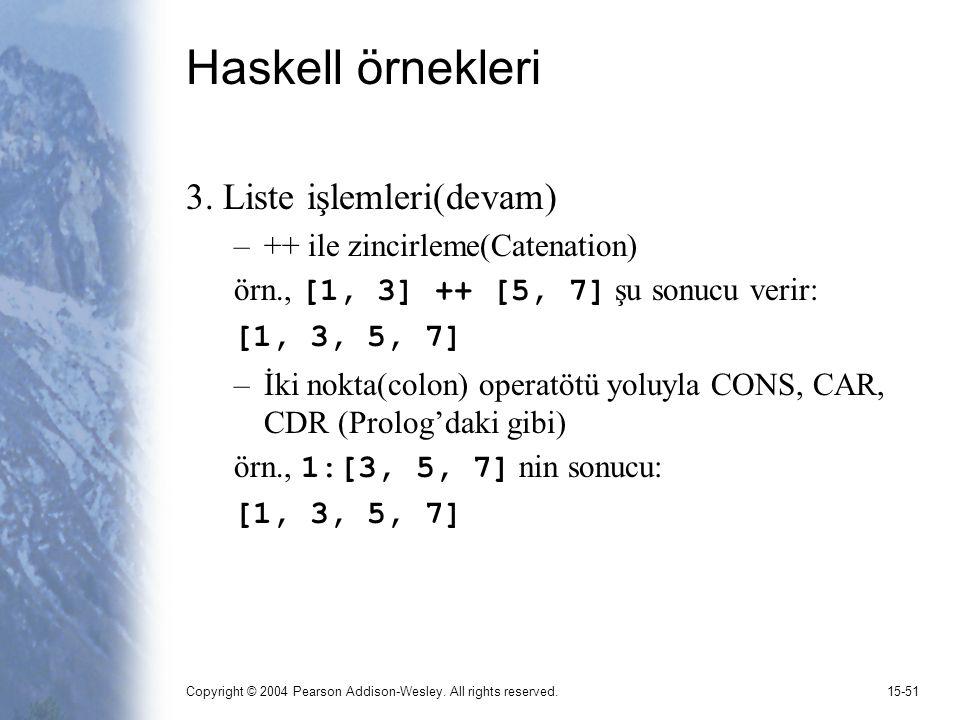 Copyright © 2004 Pearson Addison-Wesley. All rights reserved.15-51 Haskell örnekleri 3. Liste işlemleri(devam) –++ ile zincirleme(Catenation) örn., [1