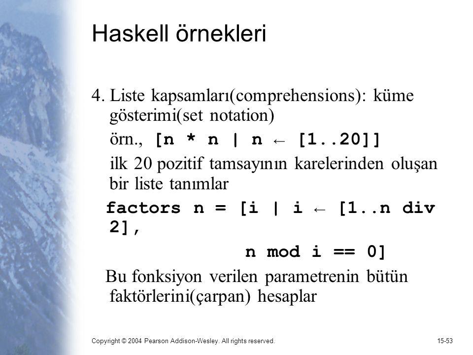 Copyright © 2004 Pearson Addison-Wesley. All rights reserved.15-53 Haskell örnekleri 4. Liste kapsamları(comprehensions): küme gösterimi(set notation)