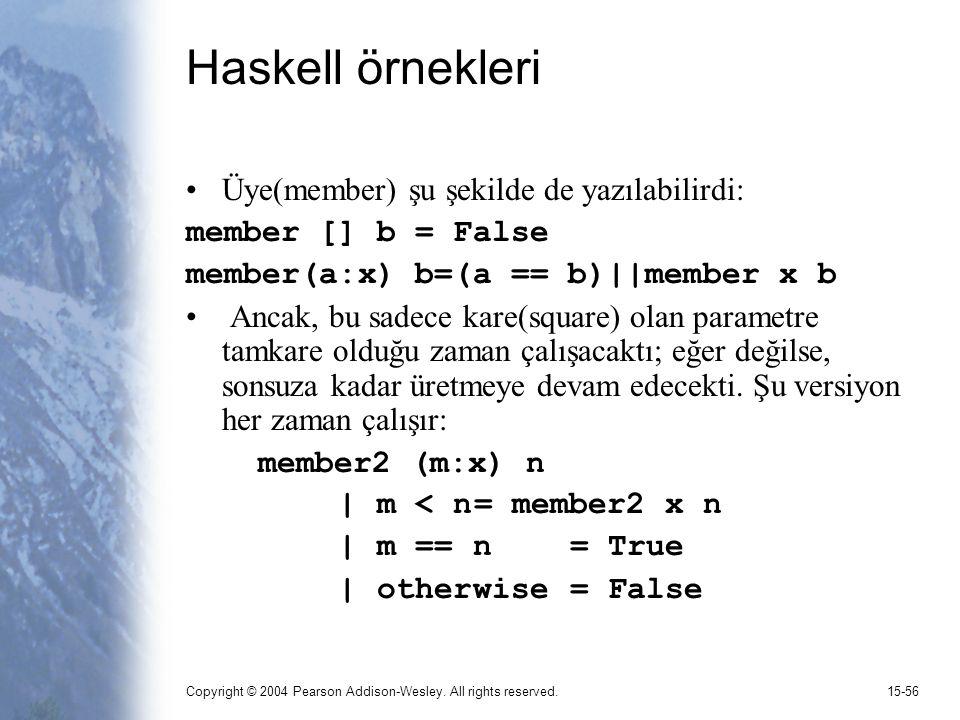 Copyright © 2004 Pearson Addison-Wesley. All rights reserved.15-56 Haskell örnekleri Üye(member) şu şekilde de yazılabilirdi: member [] b = False memb