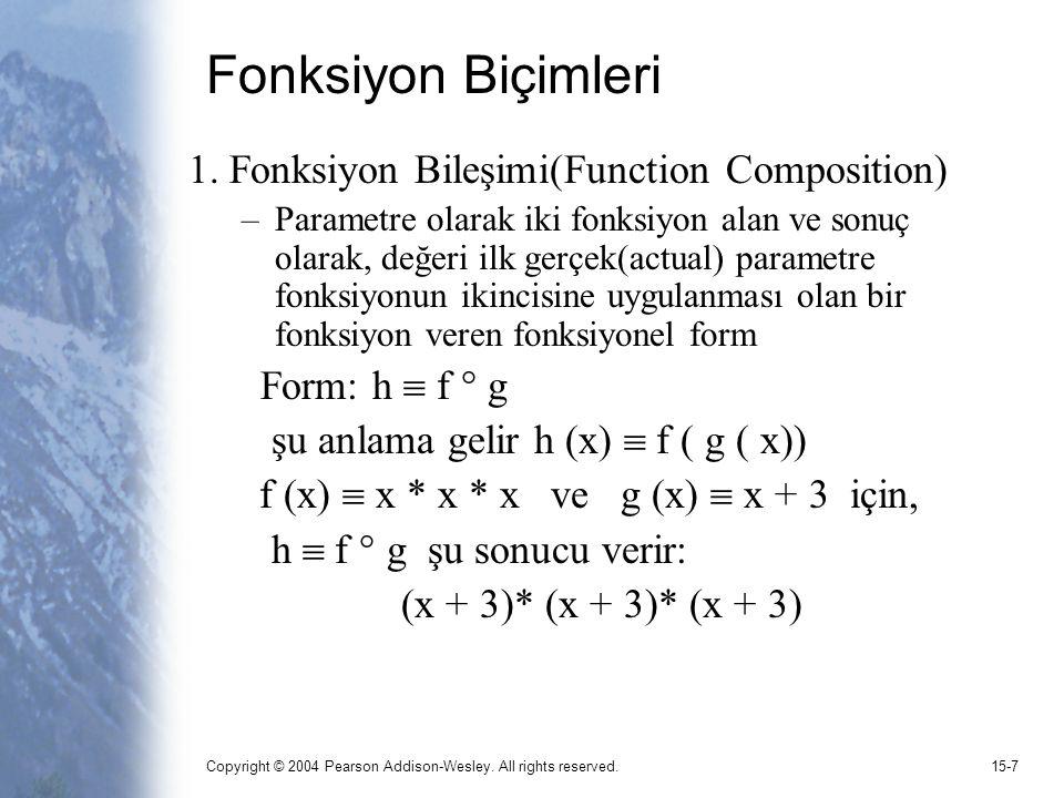 Copyright © 2004 Pearson Addison-Wesley. All rights reserved.15-7 Fonksiyon Biçimleri 1. Fonksiyon Bileşimi(Function Composition) –Parametre olarak ik