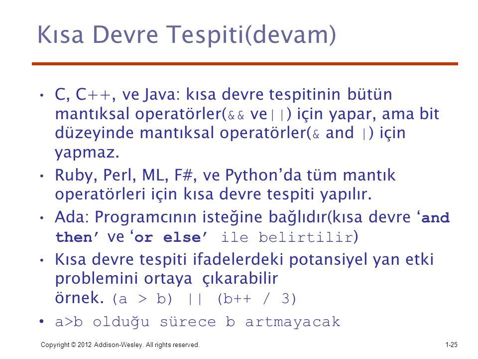 Copyright © 2012 Addison-Wesley. All rights reserved.1-25 Kısa Devre Tespiti(devam) C, C++, ve Java: kısa devre tespitinin bütün mantıksal operatörler