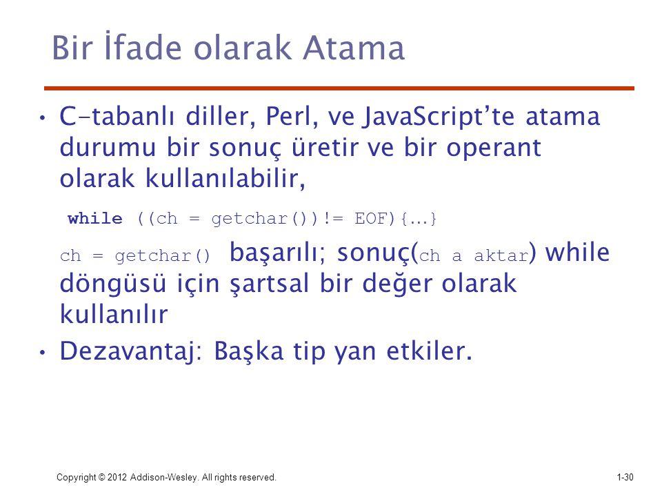 Copyright © 2012 Addison-Wesley. All rights reserved.1-30 Bir İfade olarak Atama C-tabanlı diller, Perl, ve JavaScript'te atama durumu bir sonuç üreti