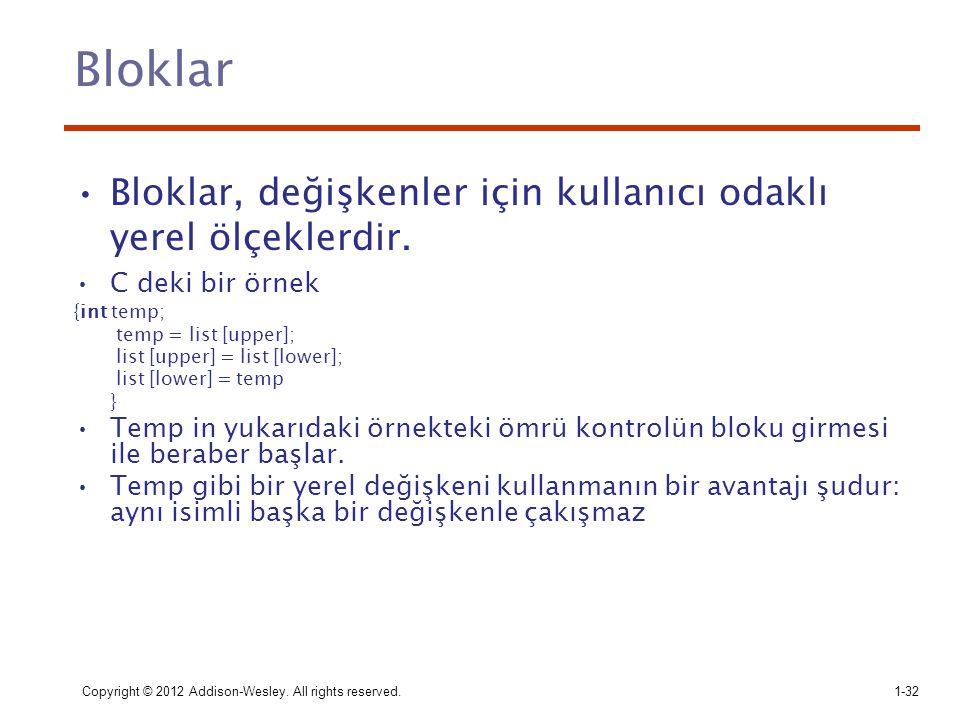 Bloklar Bloklar, değişkenler için kullanıcı odaklı yerel ölçeklerdir. C deki bir örnek {int temp; temp = list [upper]; list [upper] = list [lower]; li