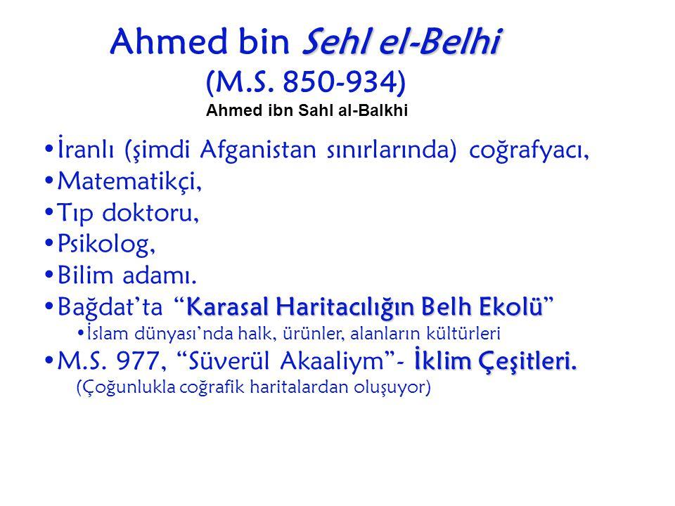 Sehl el-Belhi Ahmed bin Sehl el-Belhi (M.S. 850-934) Ahmed ibn Sahl al-Balkhi İranlı (şimdi Afganistan sınırlarında) coğrafyacı, Matematikçi, Tıp dokt