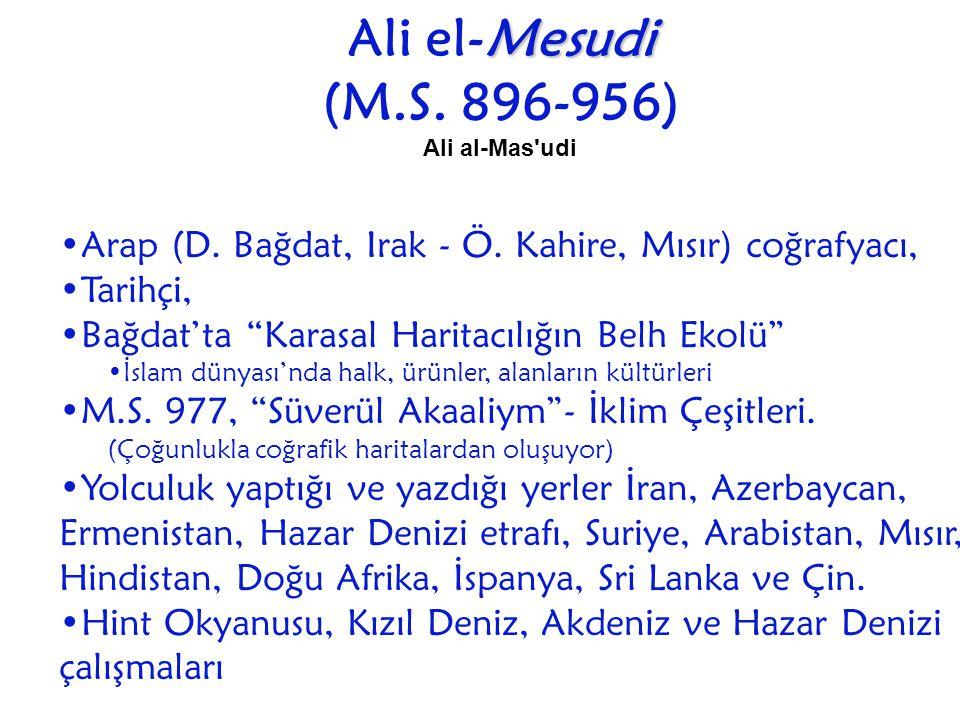 """Mesudi Ali el-Mesudi (M.S. 896-956) Ali al-Mas'udi Arap (D. Bağdat, Irak - Ö. Kahire, Mısır) coğrafyacı, Tarihçi, Bağdat'ta """"Karasal Haritacılığın Bel"""